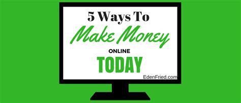 Things You Can Do To Make Money Online - 5 things you can do today to make money online edenfried com