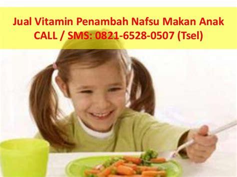 Vitamin Penambah Nafsu Makan 0821 6528 0507 tsel jual vitamin penambah nafsu makan anak
