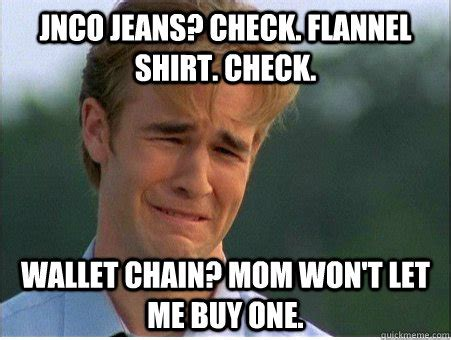 Mom Jeans Meme - jnco jeans check flannel shirt check wallet chain mom