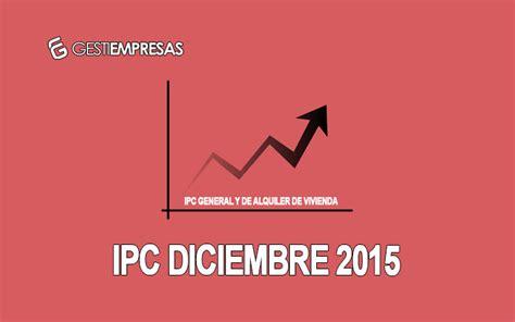ipc general 2015 blog fincas ipc general y alquiler diciembre 2015