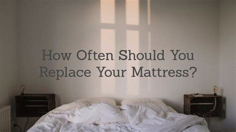 How Often Do You Change Mattress how often should you replace your mattress