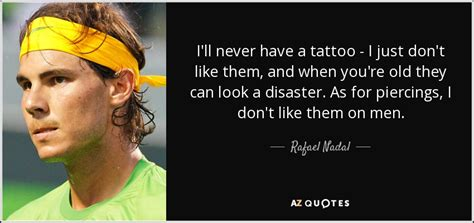 can you get a tattoo when you re pregnant rafael nadal quote i ll never a i just don
