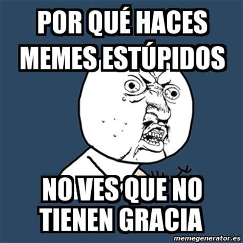 imagenes meme generator español imagenes de memes estupidos