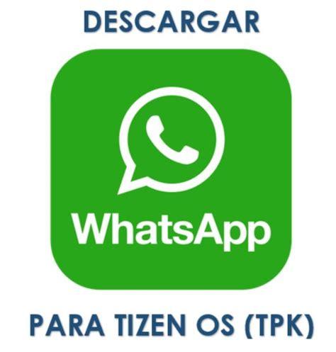 whatsapp tpk for tizen descargar whatsapp tpk en samsung z ayuda celular