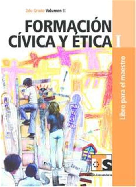 libro para el maestro de telesecundaria segundo grado formaci 243 n c 237 vica y 201 tica i volumen ii libro para el