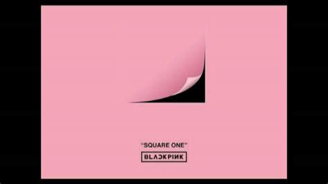 blackpink square one album full album blackpink 블랙핑크 square one 1st single album