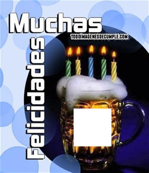 imagenes de feliz cumpleaños con cerveza montaje fotografico feliz cumple cerveza pixiz