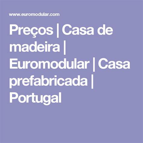 casas prefabricadas en portugal pre 231 os casa de madeira euromodular casa prefabricada