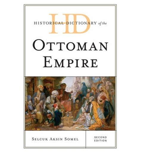 Ottoman Empire Books Historical Dictionary Of The Ottoman Empire Selcuk Aksin