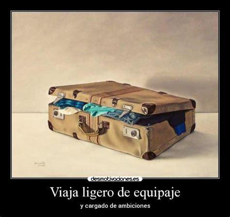 ligero de equipaje la 8403096860 viaja ligero de equipaje desmotivaciones