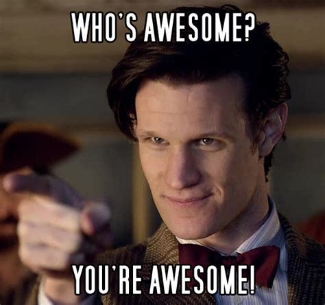 You Re Awesome Meme - doctor awesome who s awesome you re awesome sos