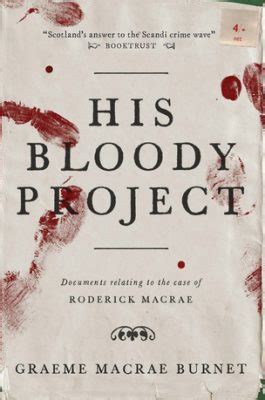 his bloody project 1910192147 review of his bloody project by graeme macrae burnet