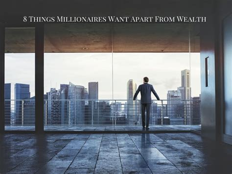 appart from 8 things millionaires want apart from wealth
