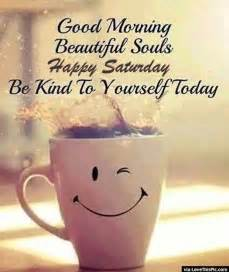 Souls happy saturday be kind to yourself today funny saturday quotes