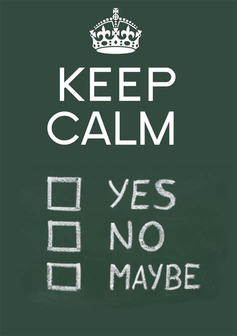 Keep Calm Quotes Yes No Maybe Keep Calm