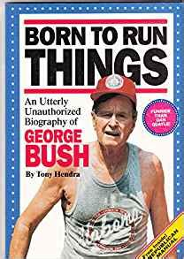 amazon com george bush the unauthorized biography 9780930852924 born to run things an utterly unauthorized biography of