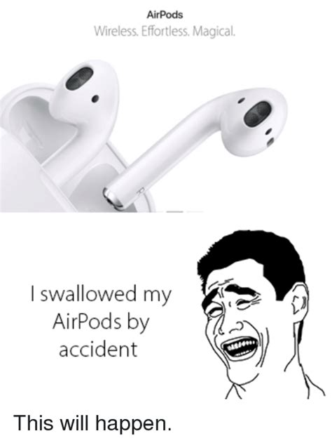Wireless Meme - airpods wireless effortless magical i swallowed my airpods