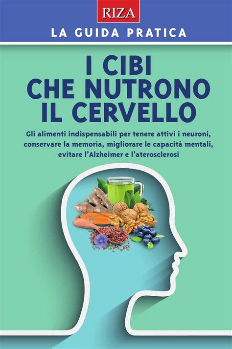 alimentazione per il cervello i cibi nutrono il cervello by edizioni riza issuu