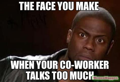 Funny Memes About Coworkers - the face you make when your co worker talks too much meme