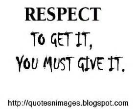Respect to get it you must give it