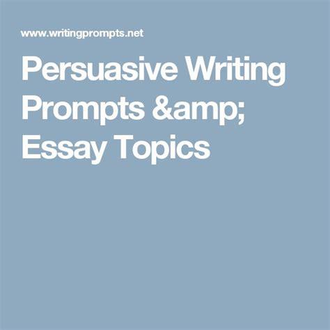 Creative Persuasive Essay Topics by 17 Ideas About Persuasive Writing Prompts On Persuasive Writing Creative Writing