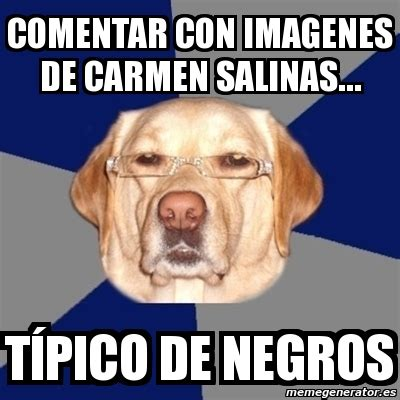 Carmen Salinas Meme Generator - meme perro racista comentar con imagenes de carmen