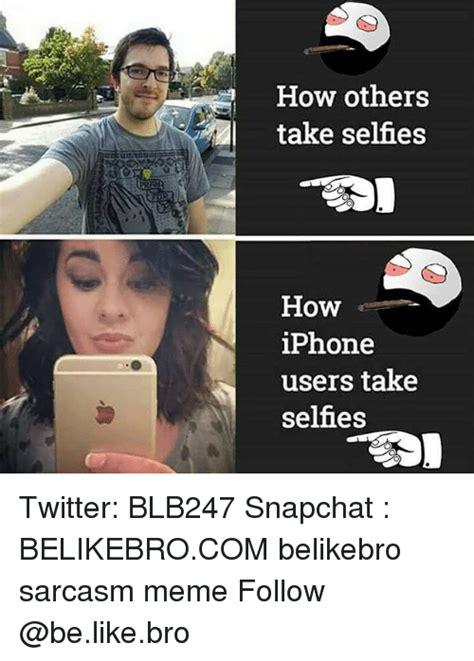 Iphone Users Be Like Meme - 25 best memes about selfies selfies memes