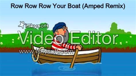 row row row your boat youtube row row row your boat ed remix youtube