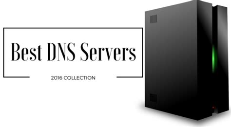 best dns server top 5 best dns servers for better security and access