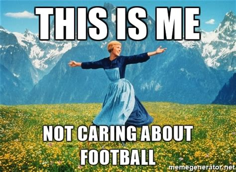 This Is Me Not Caring Meme - this is me not caring about football julie andrews sound