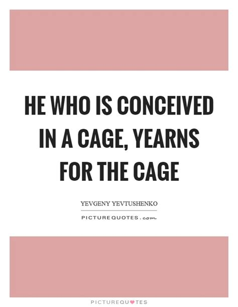 Yearns For The cage quotes cage sayings cage picture quotes