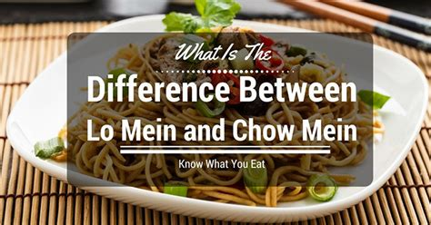 what is the difference between lo mein and chow mein know