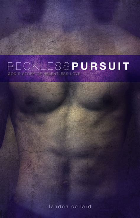 relentless pursuit a story of god s overwhelming grace books reckless pursuit god s story of relentless