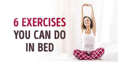 exercises you can do in bed six exercises you can do without getting out of bed
