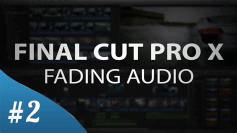 final cut pro youtube final cut pro x fading audio tutorial youtube