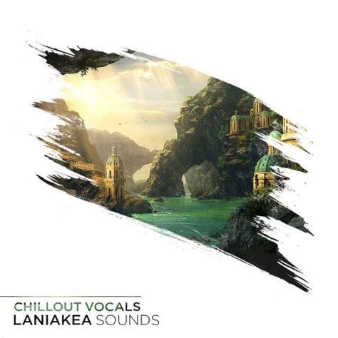 vocals for house music laniakea sounds chillout vocals freshstuff4u