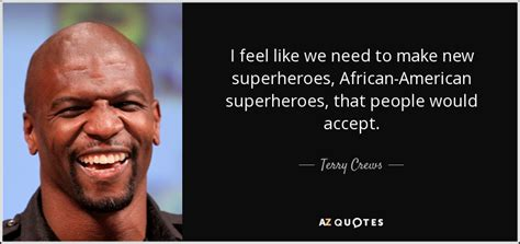 terry crews quotes terry crews quote i feel like we need to make new