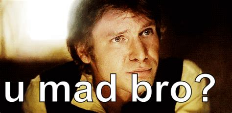 You Mad Brah Meme - star wars gif find share on giphy