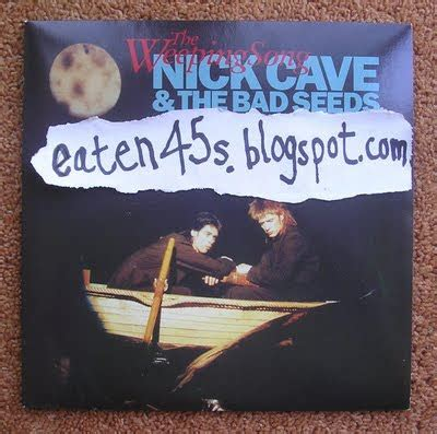 boat song nick cave eaten 45s nick cave and the bad seeds the weeping song