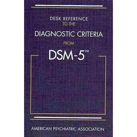 Dsm 5 Desk Reference by Desk Reference To The Diagnostic Criteria From Dsm 5