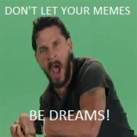 Don T Do It Meme - don t let your memes be dreams shia labeouf s intense