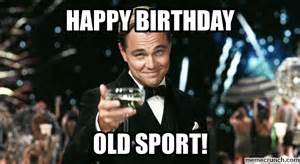Old Sport Meme - happy birthday old sport meme