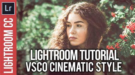 tutorial vsco lightroom lightroom vsco cinematic style tutorial