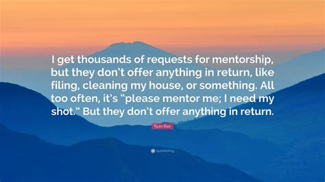 ryan blair house ryan blair quote i get thousands of requests for mentorship but they don t