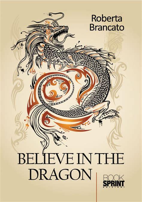 libro the dragon the believe in the dragon di roberta brancato casa editrice booksprint edizioni