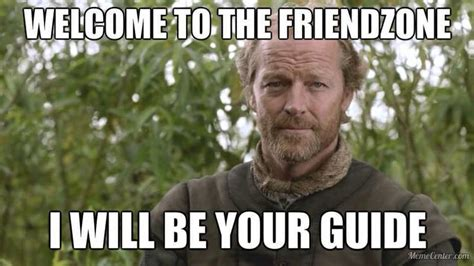 Friendzone Meme - welcome to the friendzone ser jorah mormont will be your