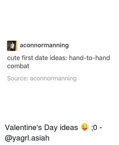 Cute Dating Memes - aconnormanning cute first date ideas hand to hand combat