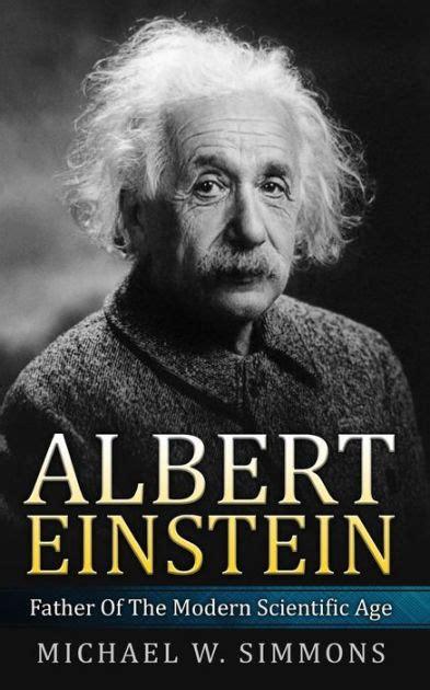 albert einstein biography barnes and noble albert einstein father of the modern scientific age by