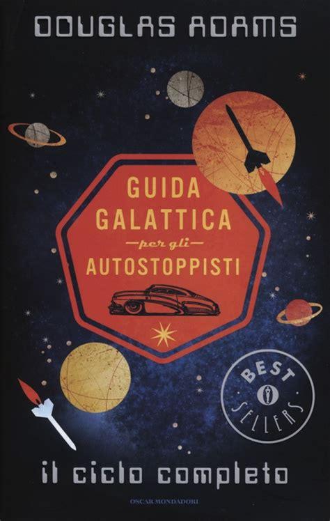 libro guida galattica per gli libro guida galattica per gli autostoppisti il ciclo completo di douglas adams