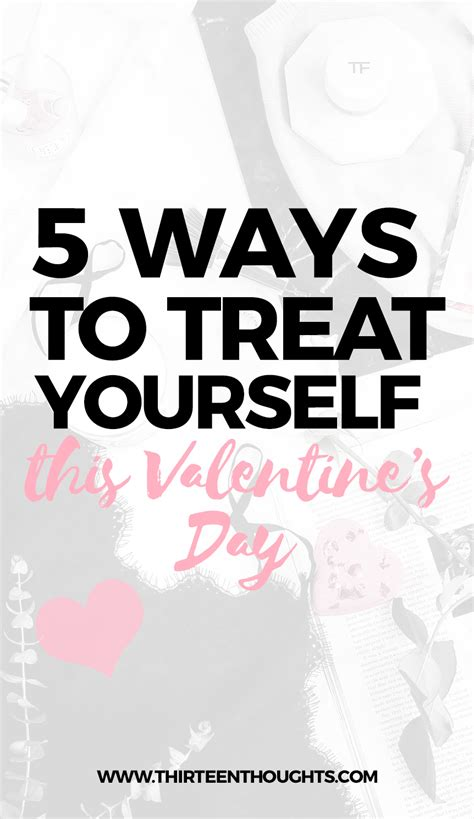 10 Things To Treat Yourself To On Valentines Day by 5 Ways To Treat Yourself This S Day Thirteen